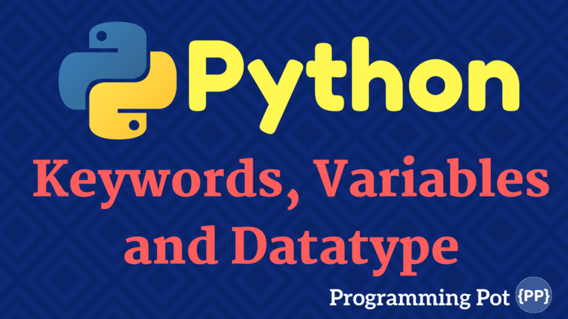 Python Keywords, Variables and Datatype