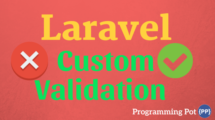 How to do Custom Validation in Laravel Prohramming Pot