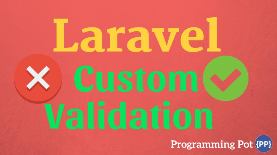 How to do Custom Validation in Laravel Prohramming Pot