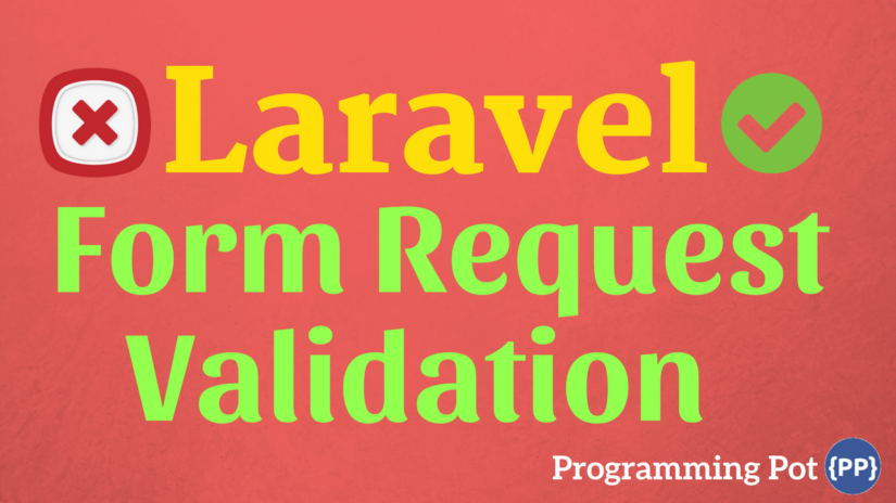 Laravel Form Request Validation Programming Pot