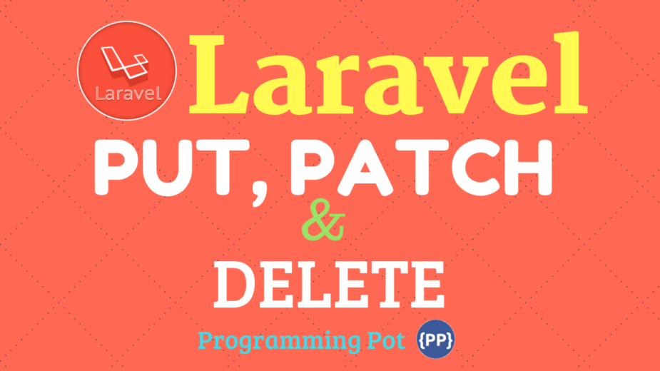 How to use PUTPATCH and DELETE method in Laravel