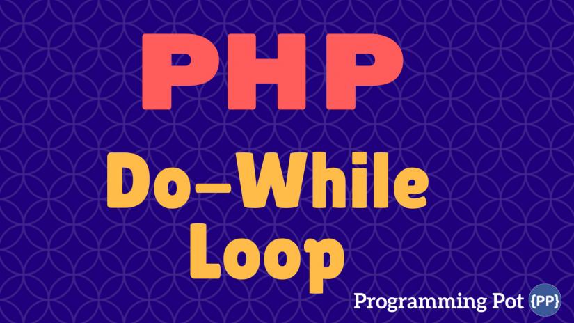 php-do-while-loop-programmingpot