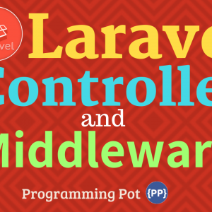 Working With Controllers and Middleware in Laravel
